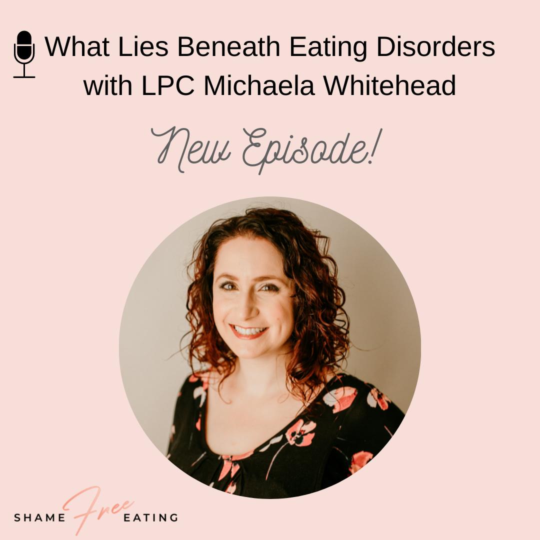 What Lies Beneath Eating Disorders with LPC Michaela Whitehead